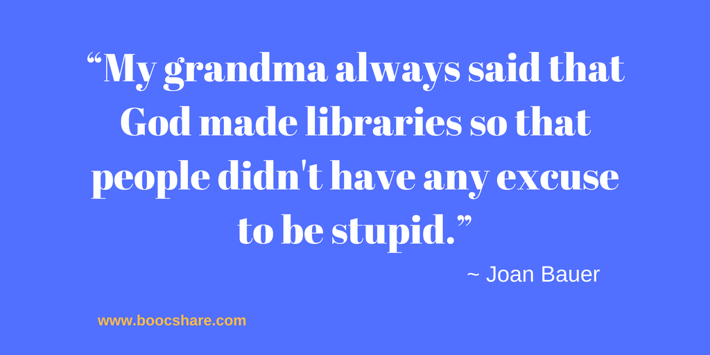 "Reading quote: ""My-grandma-always-said-that-God-made-libraries-so-that-people-didnt-have-any-excuse-to-be-stupid."" - Joan Bauer"