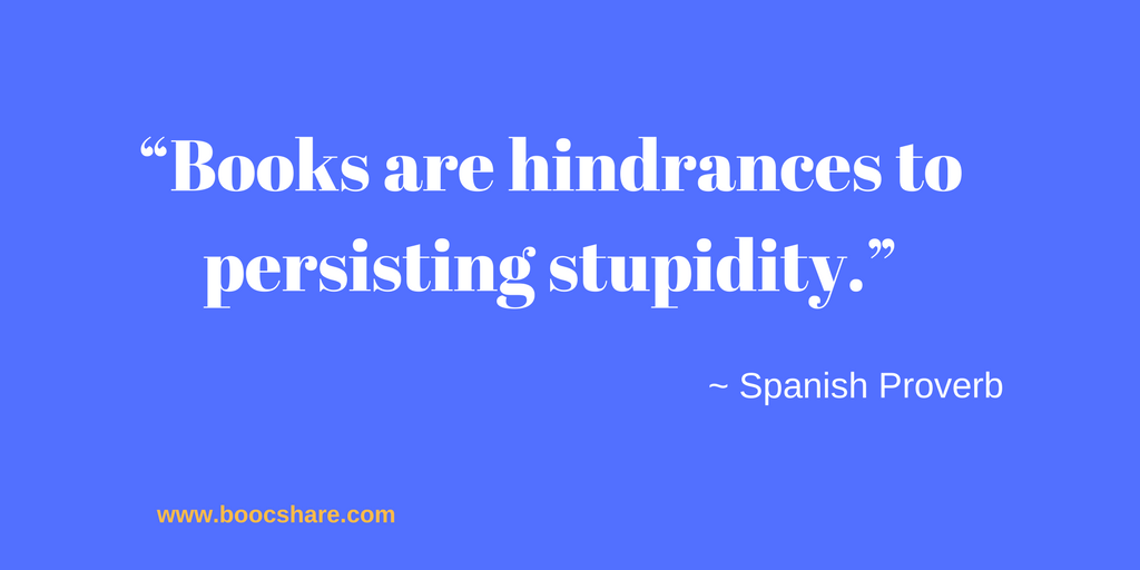 "Reading quote: ""_Books are hindrances to persisting stupidity.""- Spanish Proverb"