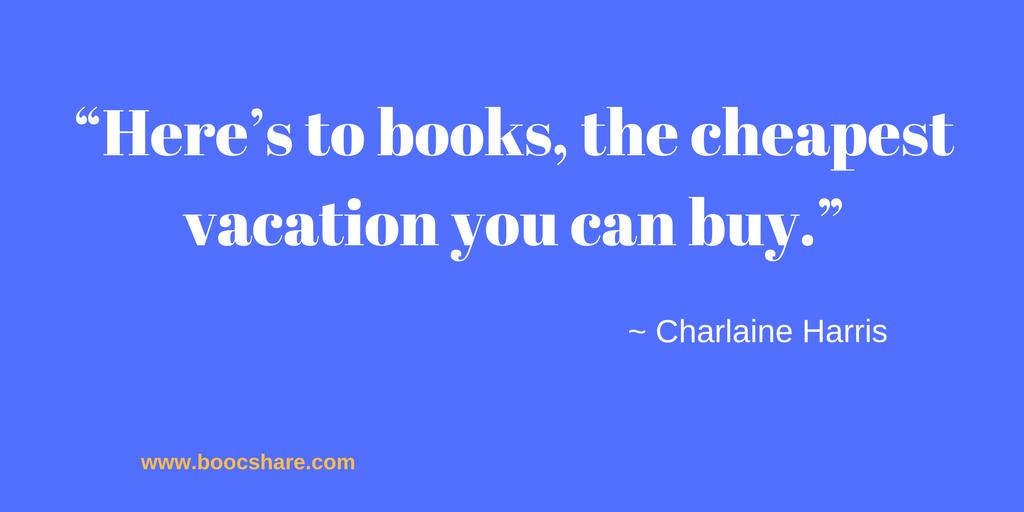 "Reading quote: ""Here's to books, the cheapest vacation you can buy."" - Charlaine Harris"