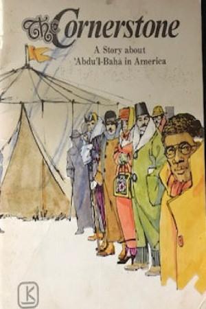 The Cornerstone: A Story about Abdu'l-Baha in America