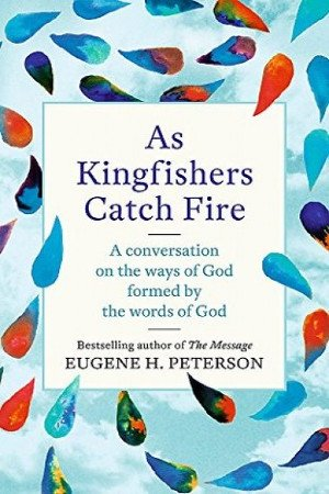 As Kingfishers Catch Fire - A Conversation on the Ways of God Formed by the Words of God