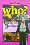 Who? Ludwing van Beethoven